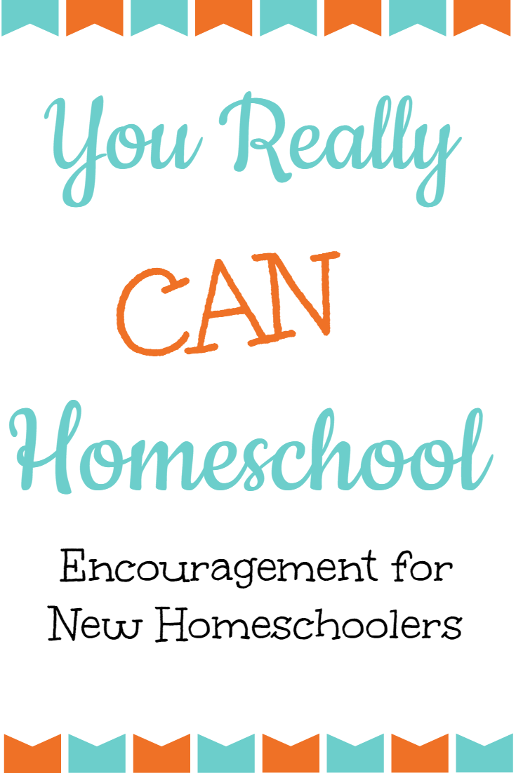 You Really Can Homeschool ~ Encouragement for New Homeschoolers