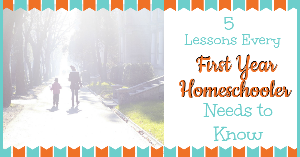 5 lessons first year homeschoolers need to know