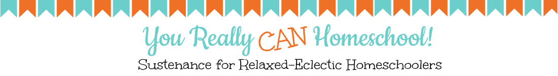You really can homeschool... sustenance for relaxed eclectic homeschoolers